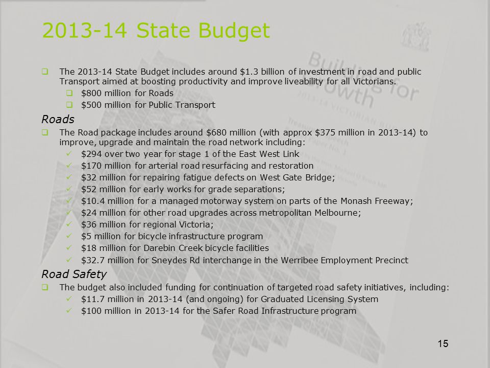  The 2013-14 State Budget includes around $1.3 billion of investment in road and public Transport aimed at boosting productivity and improve liveabil
