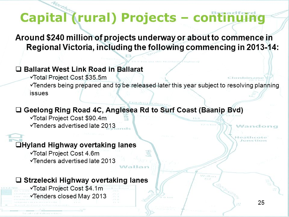 Capital (rural) Projects – continuing Around $240 million of projects underway or about to commence in Regional Victoria, including the following comm
