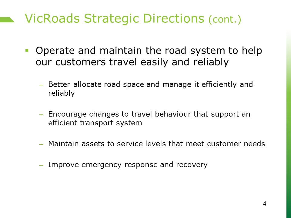 VicRoads Strategic Directions (cont.)  Operate and maintain the road system to help our customers travel easily and reliably – Better allocate road s
