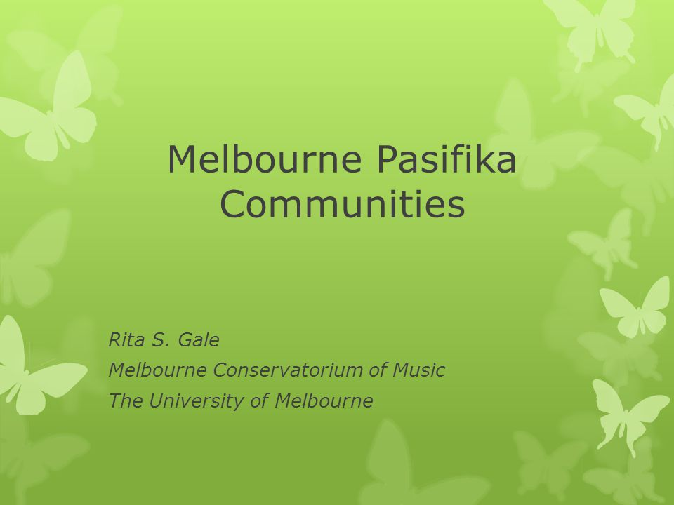Melbourne Pasifika Communities Rita S. Gale Melbourne Conservatorium of Music The University of Melbourne