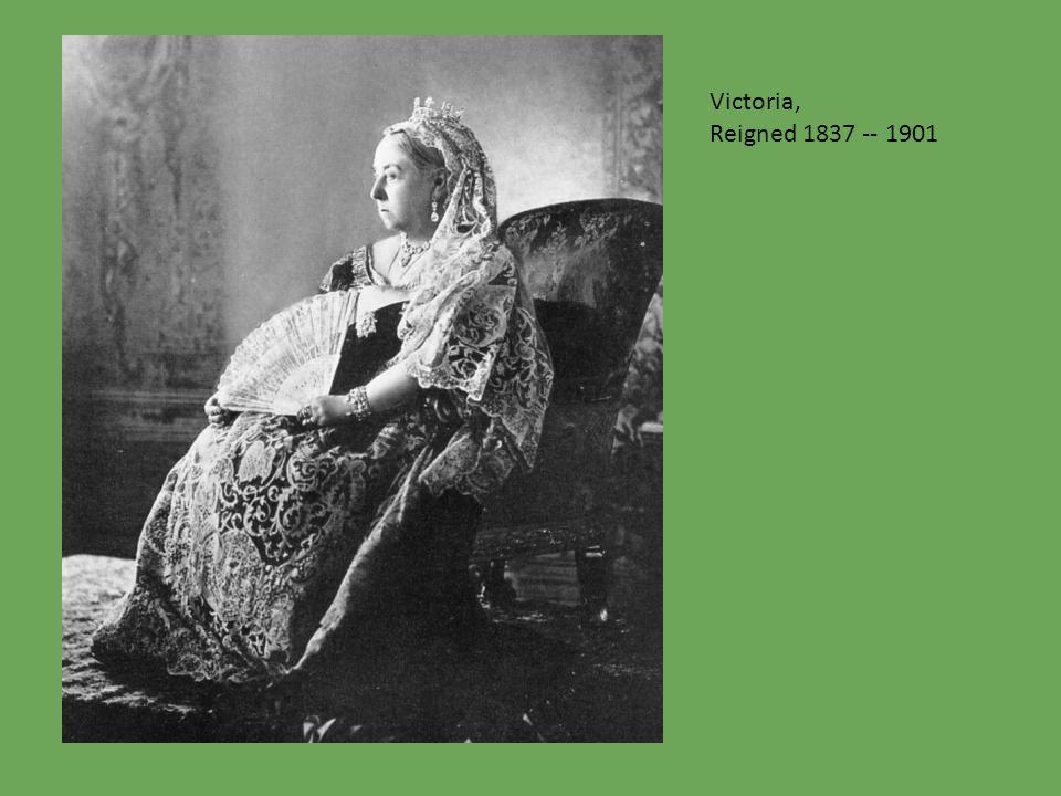 Victoria, Reigned 1837 -- 1901