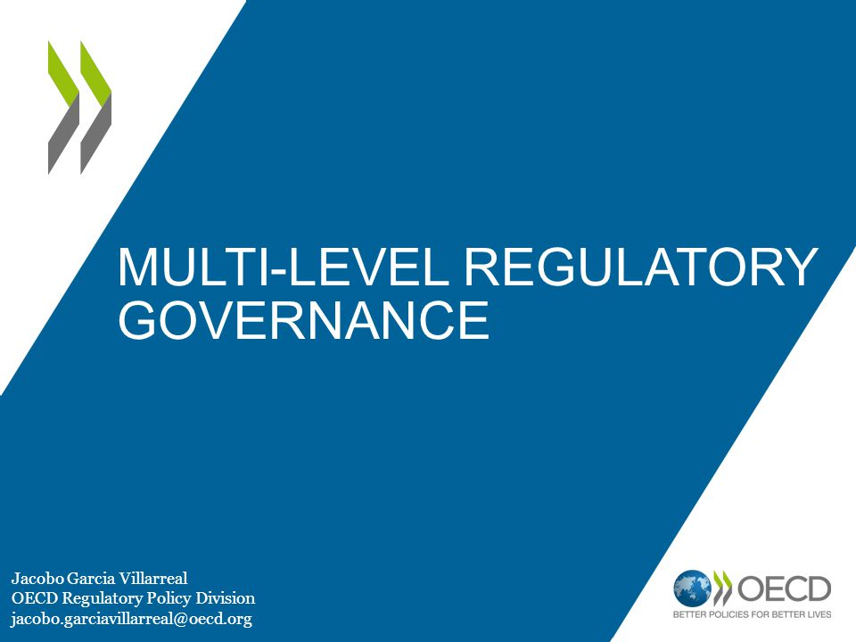 MULTI-LEVEL REGULATORY GOVERNANCE Jacobo Garcia Villarreal OECD Regulatory Policy Division jacobo.garciavillarreal@oecd.org