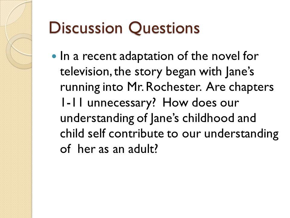 Discussion Questions In a recent adaptation of the novel for television, the story began with Jane's running into Mr. Rochester. Are chapters 1-11 unn