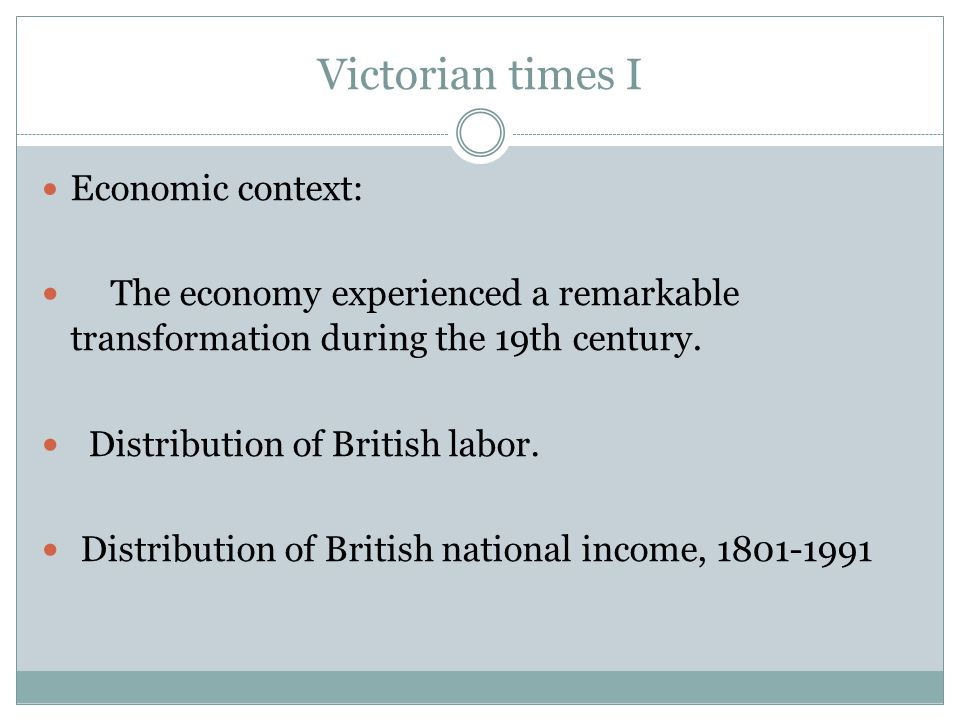 Victorian times I Economic context: The economy experienced a remarkable transformation during the 19th century.