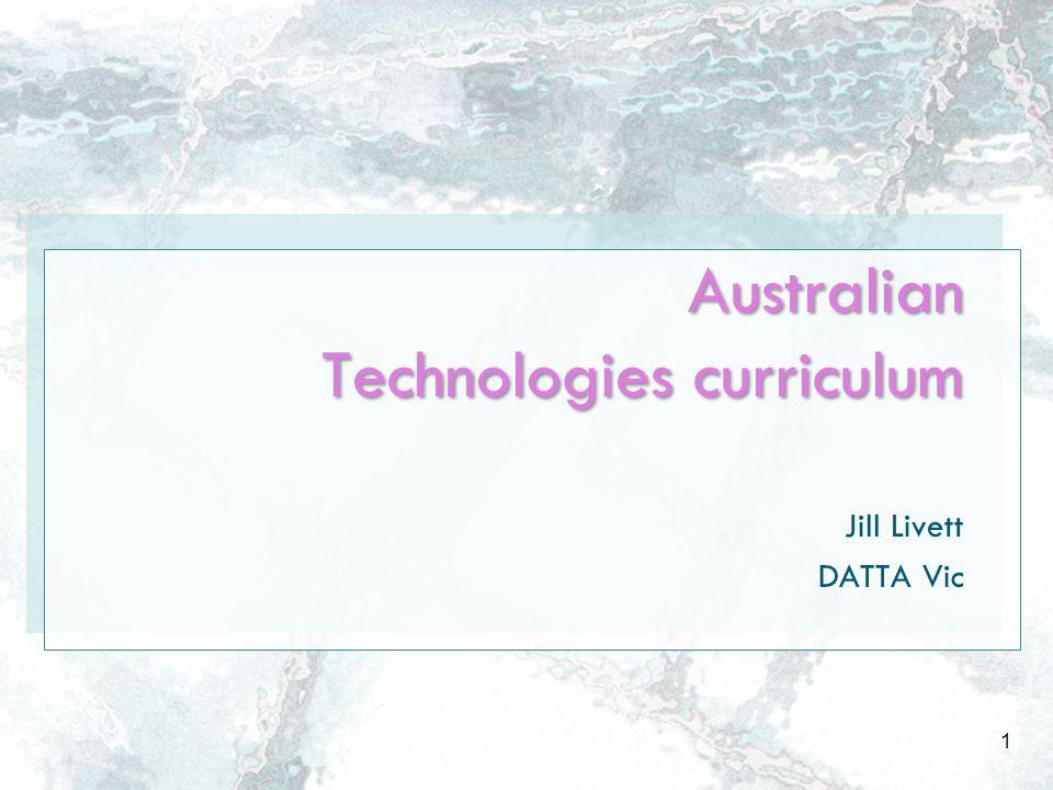 Australian Technologies curriculum Jill Livett DATTA Vic 1