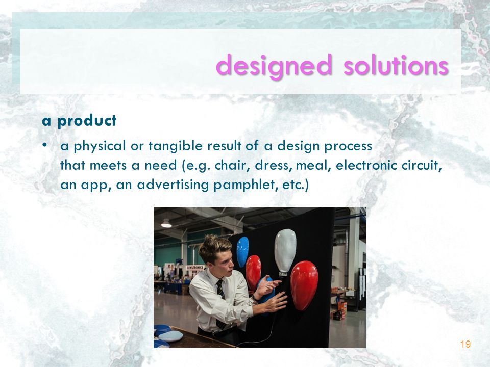 designed solutions a product a physical or tangible result of a design process that meets a need (e.g.