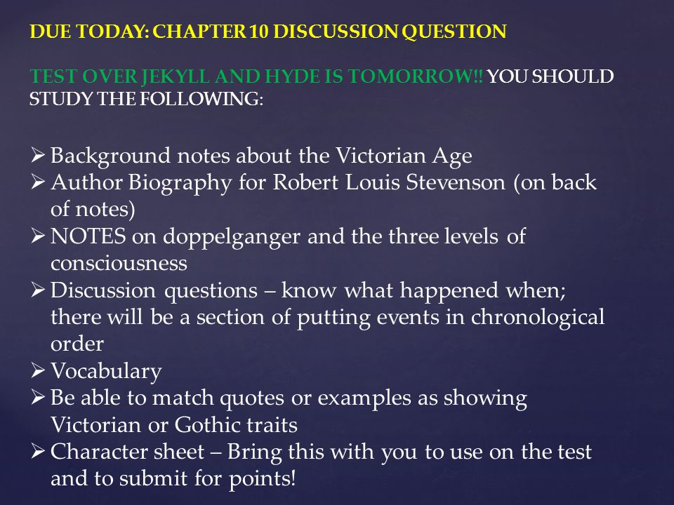 DUE TODAY: CHAPTER 10 DISCUSSION QUESTION TEST OVER JEKYLL AND HYDE IS TOMORROW!.