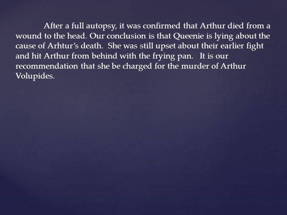 After a full autopsy, it was confirmed that Arthur died from a wound to the head.