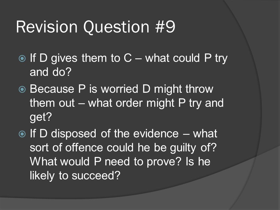 Revision Question #9  If D gives them to C – what could P try and do?  Because P is worried D might throw them out – what order might P try and get?