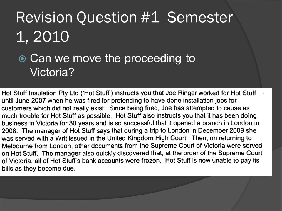 Revision Question #1 Semester 1, 2010  Can we move the proceeding to Victoria