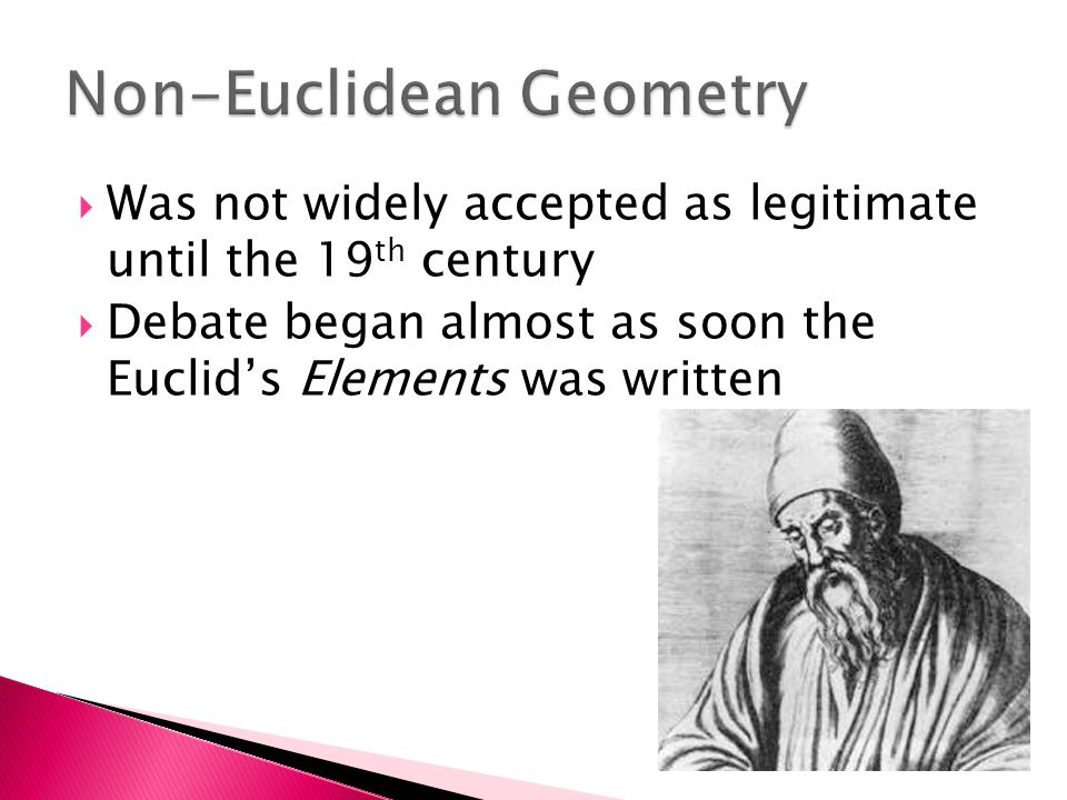  Was not widely accepted as legitimate until the 19 th century  Debate began almost as soon the Euclid's Elements was written