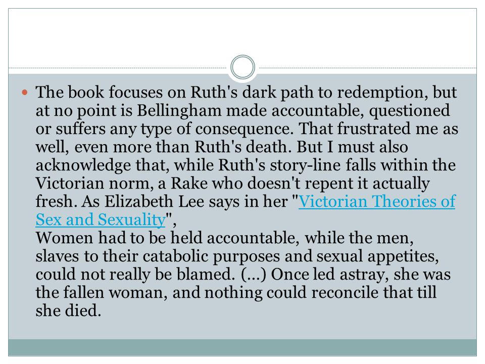 The book focuses on Ruth's dark path to redemption, but at no point is Bellingham made accountable, questioned or suffers any type of consequence. Tha