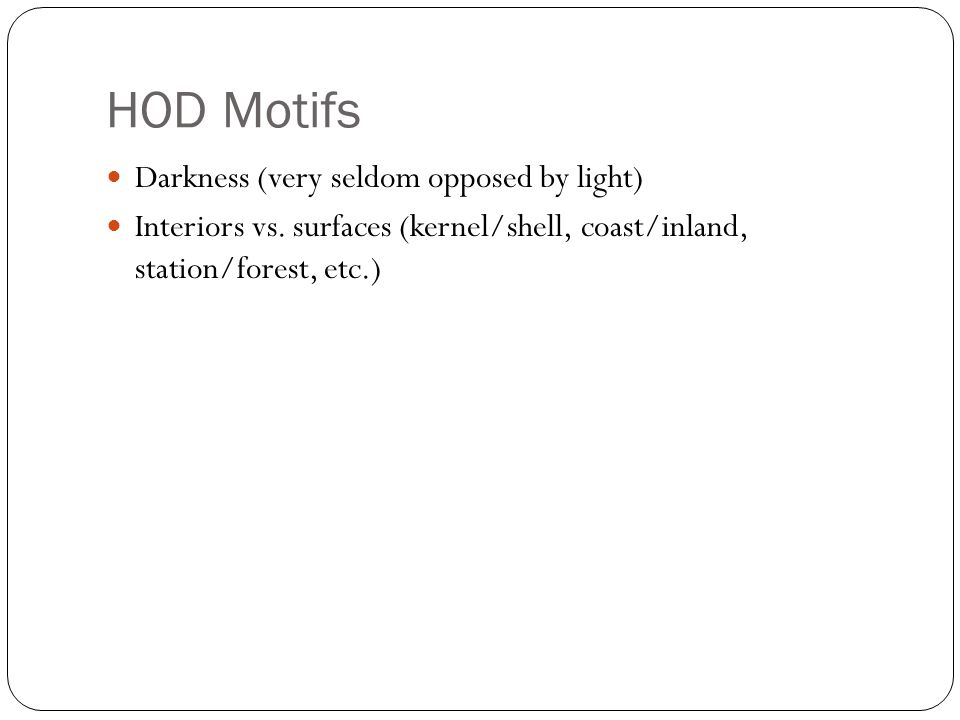 HOD Motifs Darkness (very seldom opposed by light) Interiors vs.