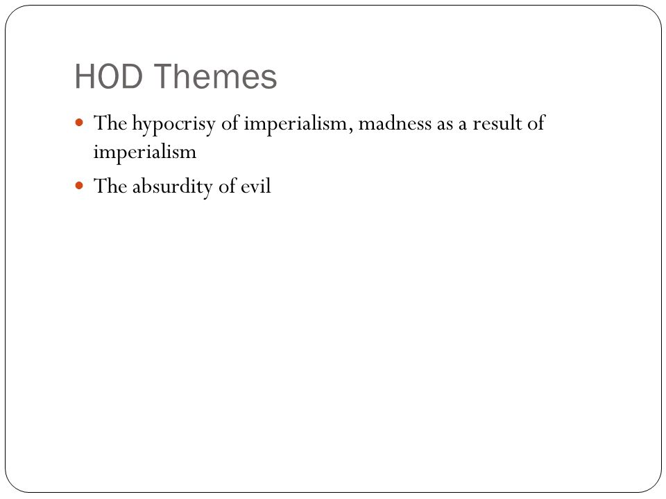 HOD Themes The hypocrisy of imperialism, madness as a result of imperialism The absurdity of evil