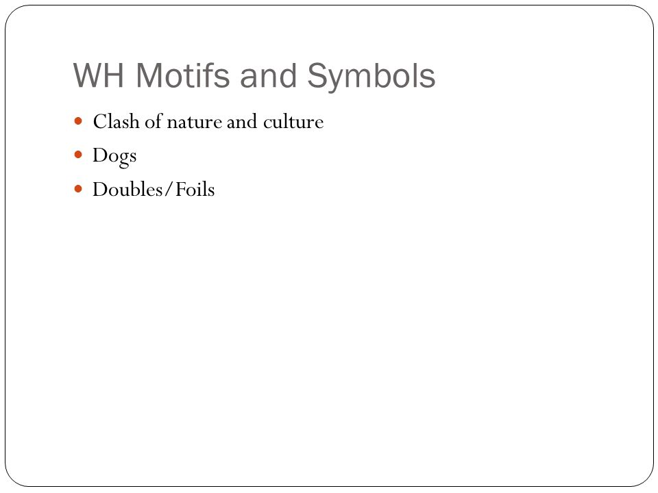 WH Motifs and Symbols Clash of nature and culture Dogs Doubles/Foils