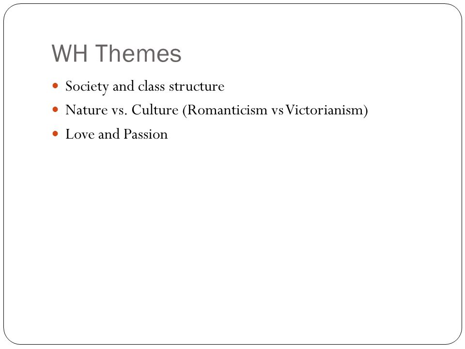 WH Themes Society and class structure Nature vs.
