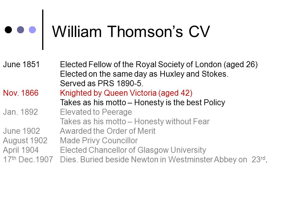 William Thomson's CV 26 th June 1824William Thomson born (Belfast) October 1834Matriculates at Glasgow (aged 10) May 1840Reads Fourier's Théorie Analy