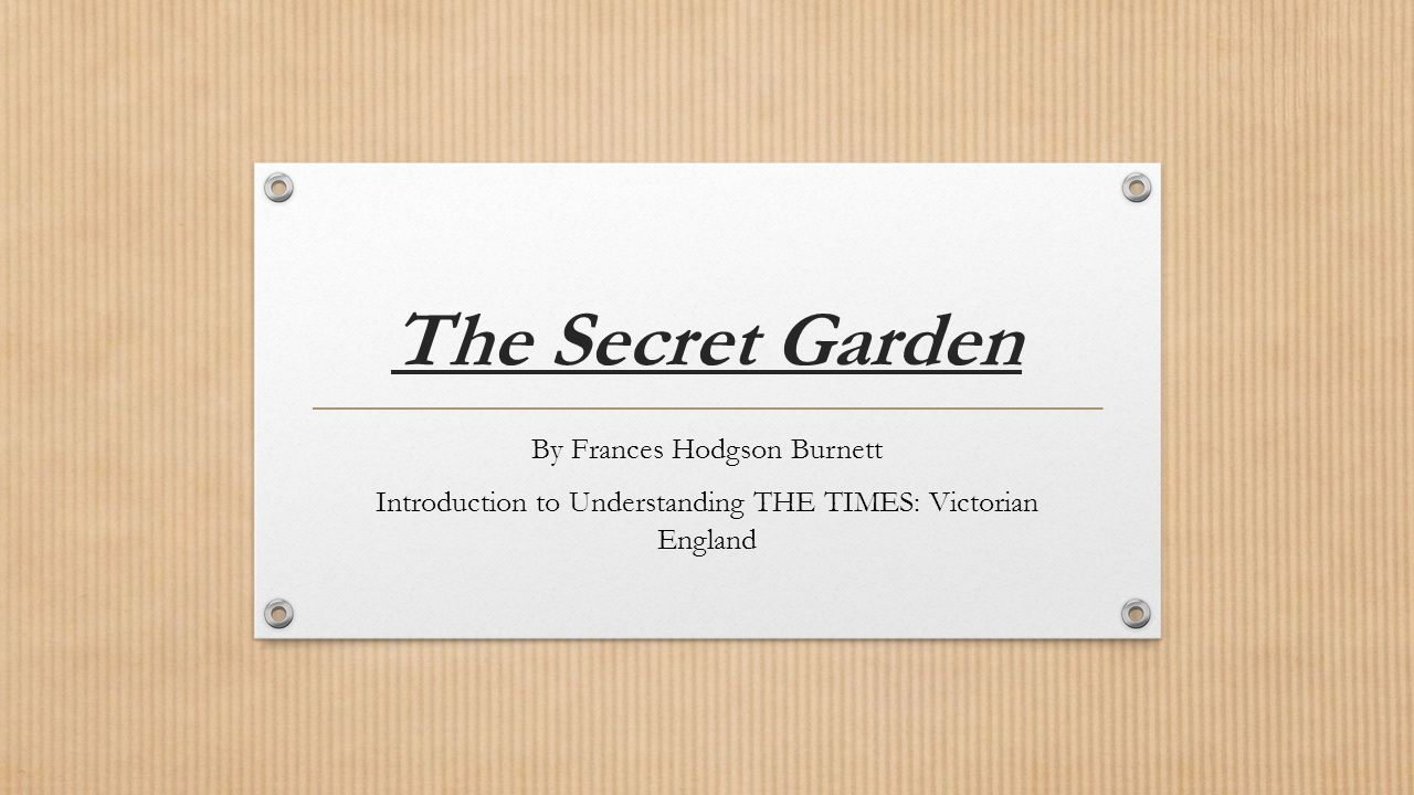 The Secret Garden By Frances Hodgson Burnett Introduction to Understanding THE TIMES: Victorian England