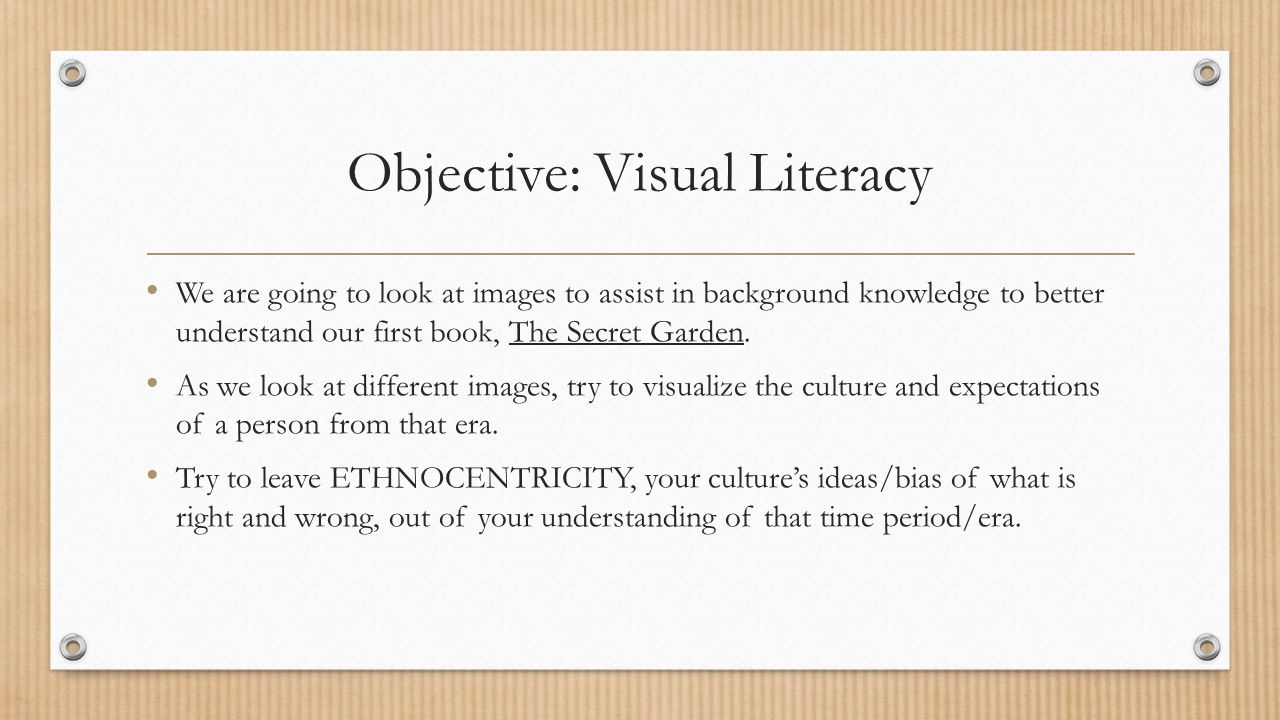 Objective: Visual Literacy We are going to look at images to assist in background knowledge to better understand our first book, The Secret Garden.