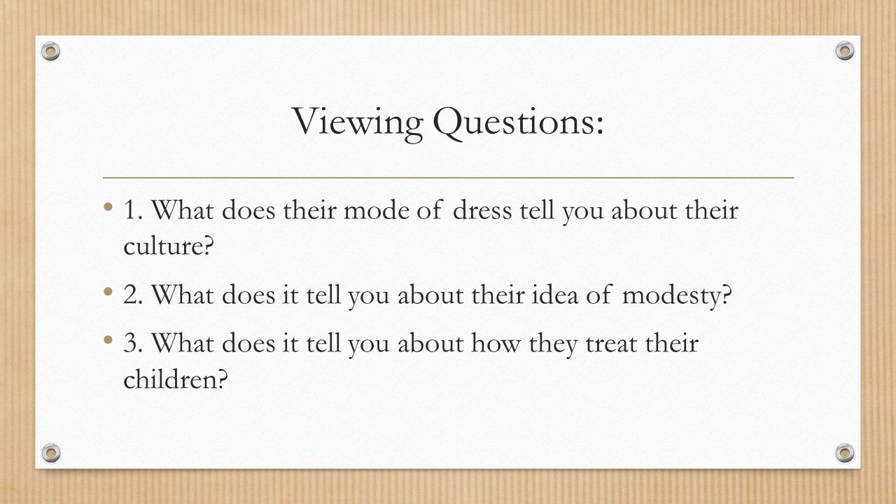Viewing Questions: 1. What does their mode of dress tell you about their culture.