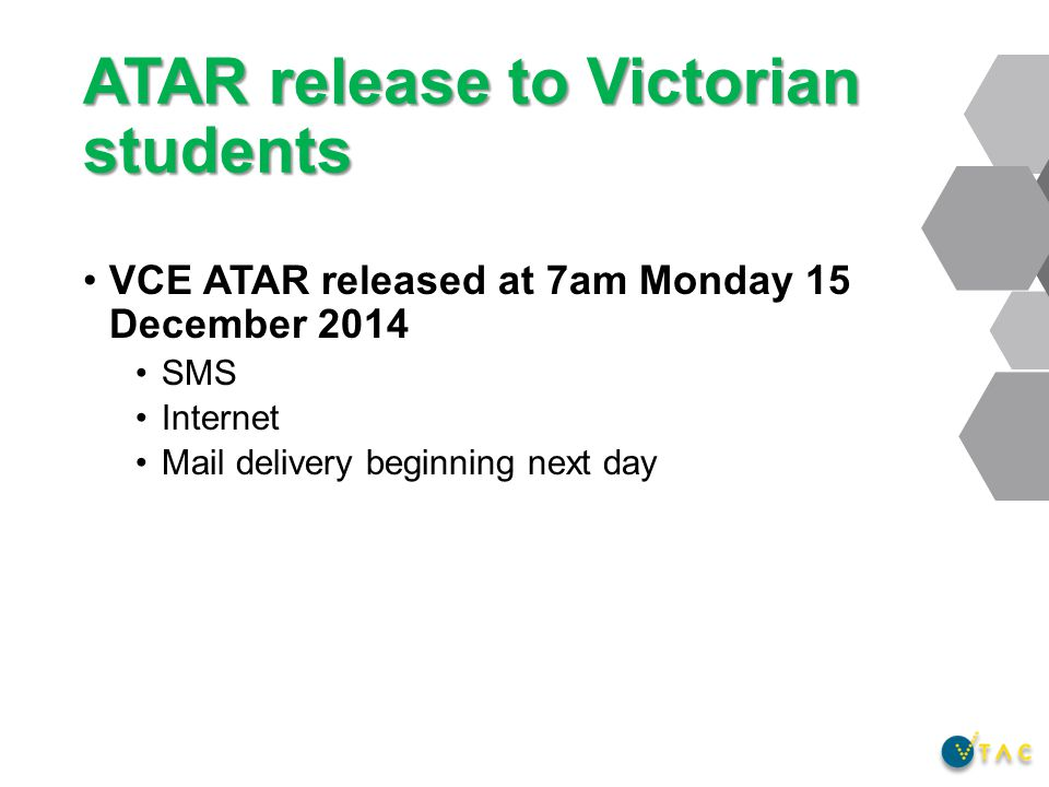 ATAR release to Victorian students VCE ATAR released at 7am Monday 15 December 2014 SMS Internet Mail delivery beginning next day