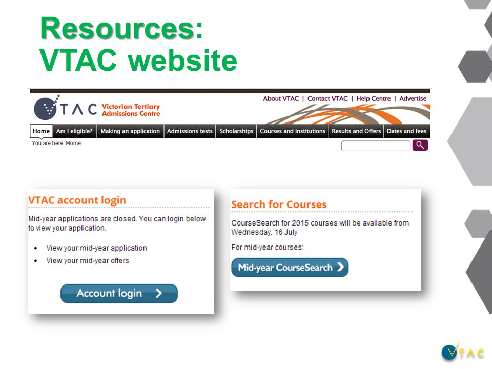 Scholarships not through VTAC Apply directly to institutions Keep checking, new ones are available continually Further information at www.vtac.edu.au/coursesandinstitutions www.vtac.edu.au/coursesandinstitutions