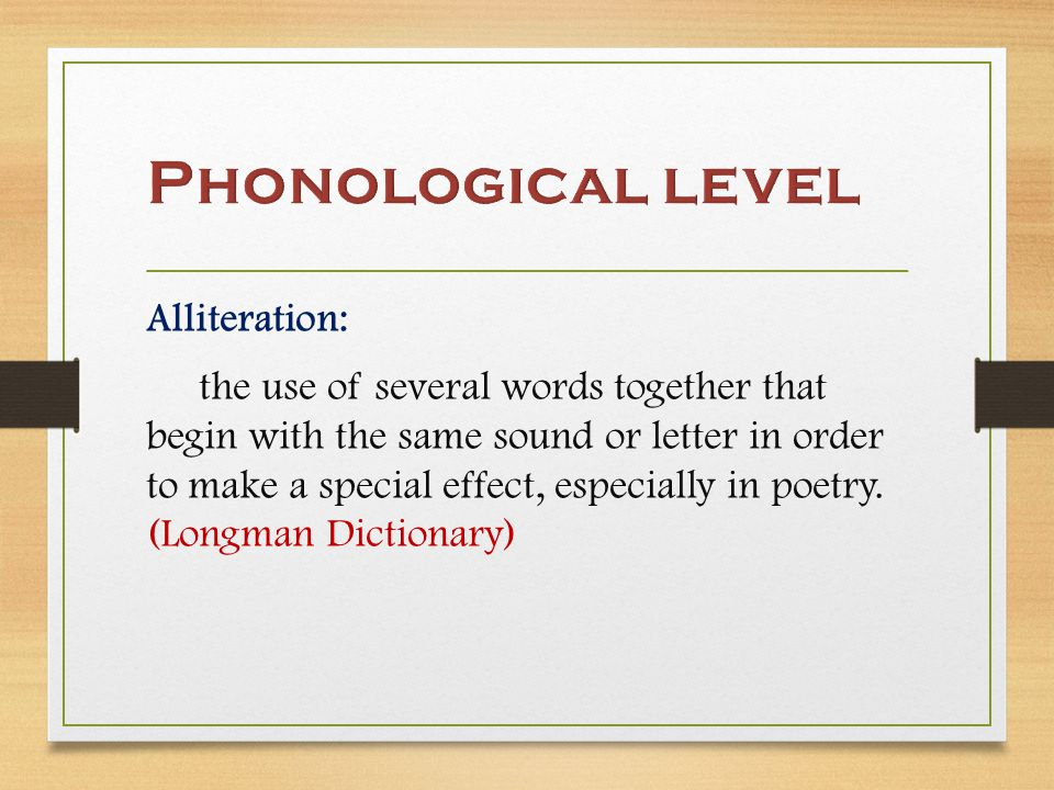 Alliteration: the use of several words together that begin with the same sound or letter in order to make a special effect, especially in poetry.