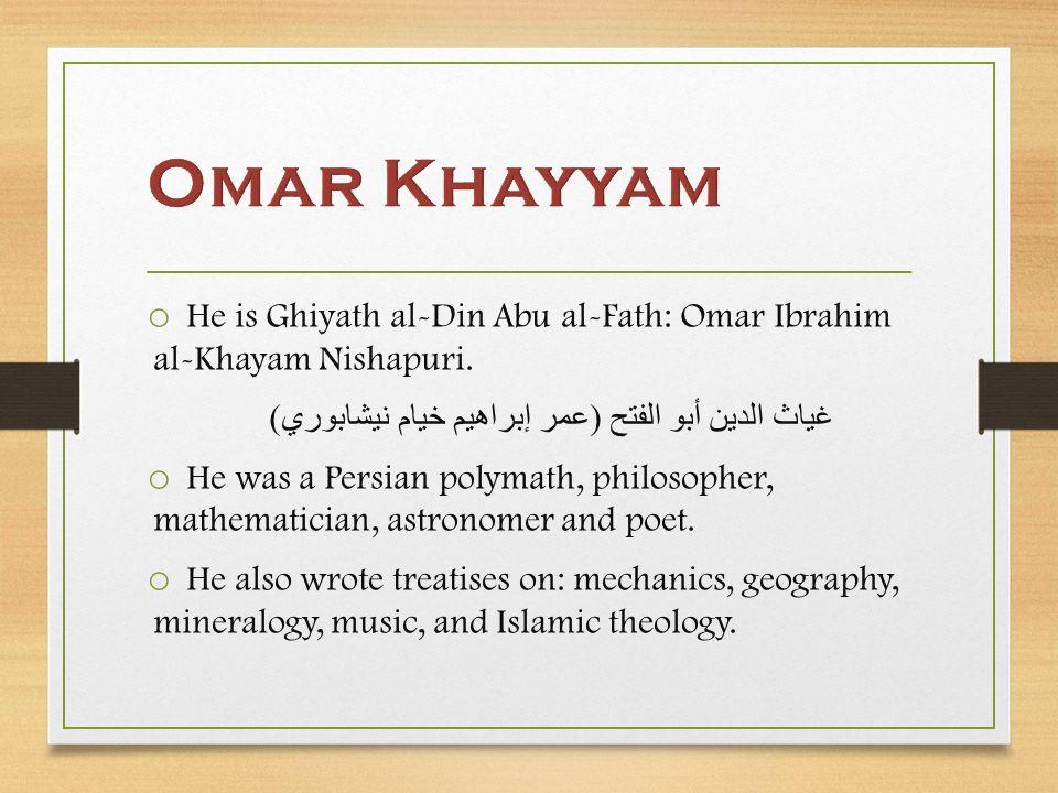 o He is Ghiyath al-Din Abu al-Fath: Omar Ibrahim al-Khayam Nishapuri.