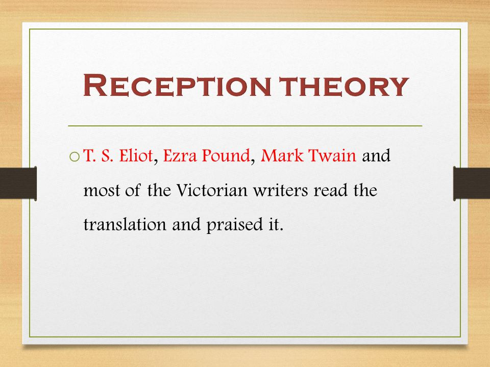 o T. S. Eliot, Ezra Pound, Mark Twain and most of the Victorian writers read the translation and praised it.