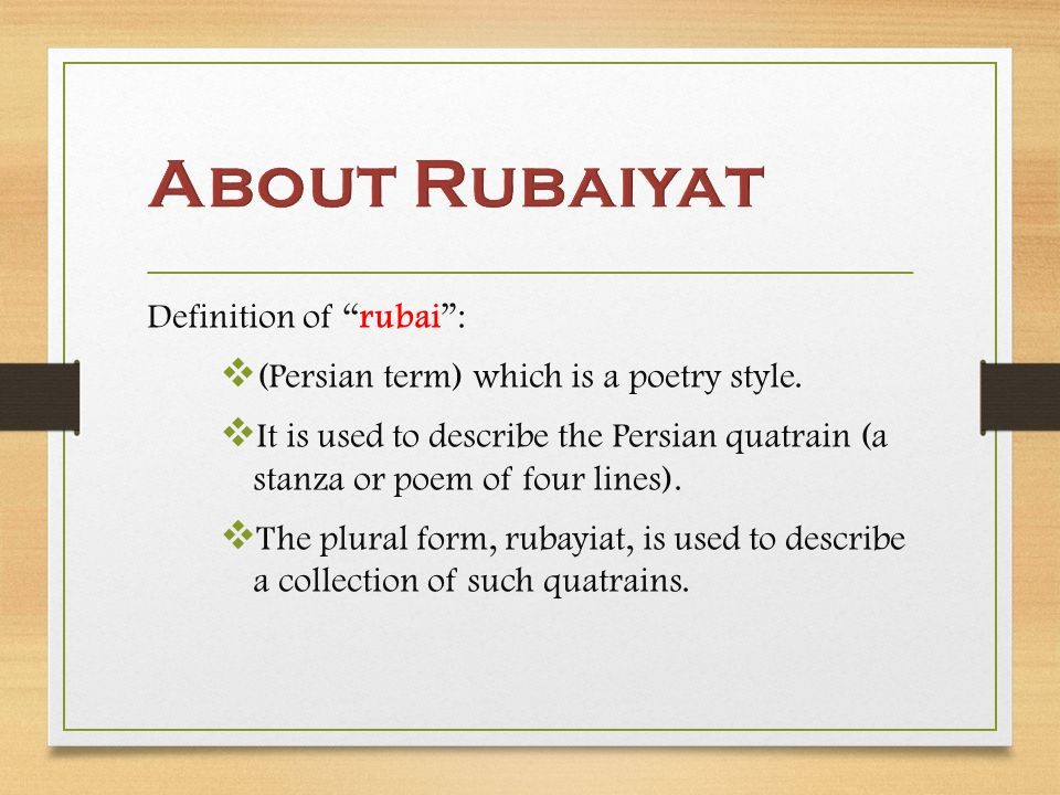 Definition of rubai :  (Persian term) which is a poetry style.