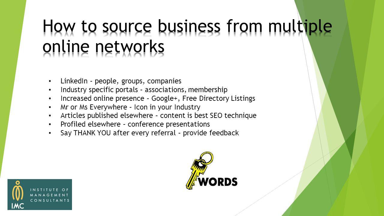 LinkedIn – people, groups, companies Industry specific portals – associations, membership Increased online presence – Google+, Free Directory Listings