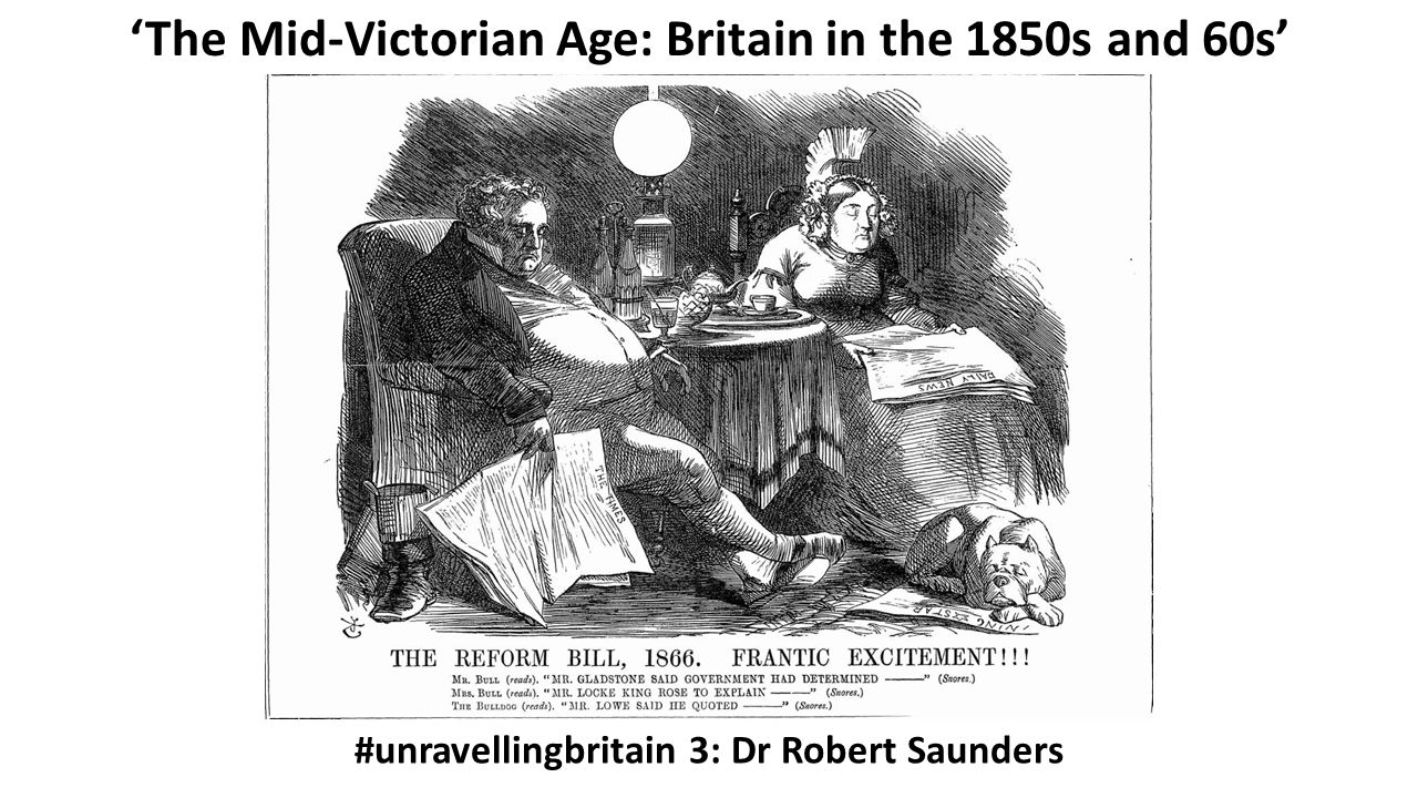 'The Mid-Victorian Age: Britain in the 1850s and 60s' #unravellingbritain 3: Dr Robert Saunders