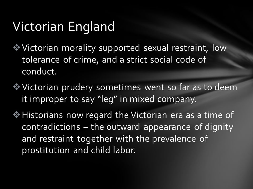  Victorian morality supported sexual restraint, low tolerance of crime, and a strict social code of conduct.