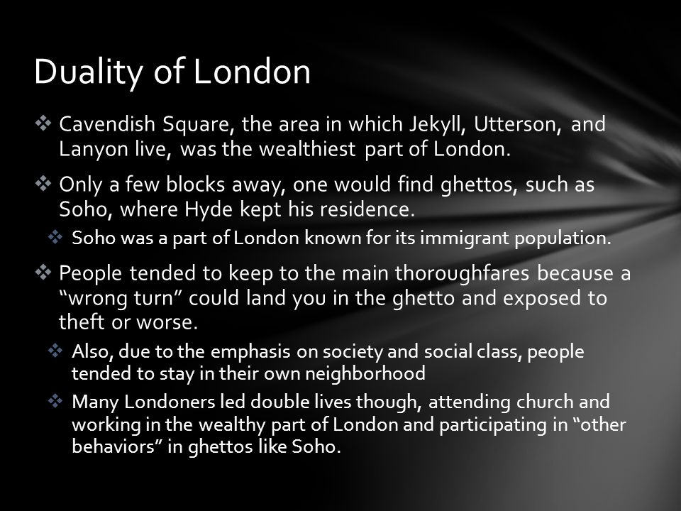  Cavendish Square, the area in which Jekyll, Utterson, and Lanyon live, was the wealthiest part of London.