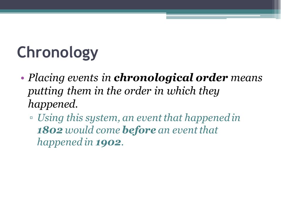 Chronological Order There are a few ways to organize events in chronological order.