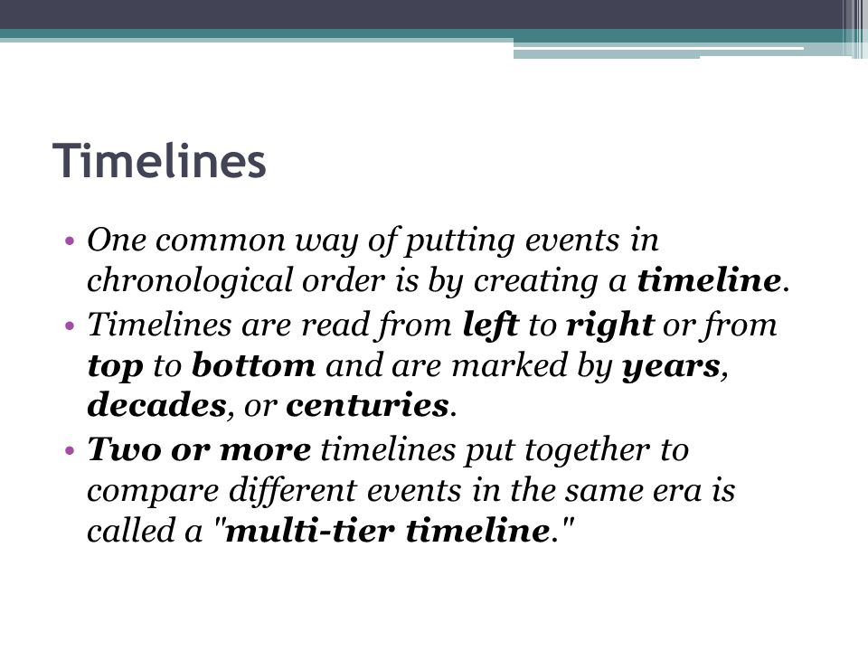 Timelines One common way of putting events in chronological order is by creating a timeline.