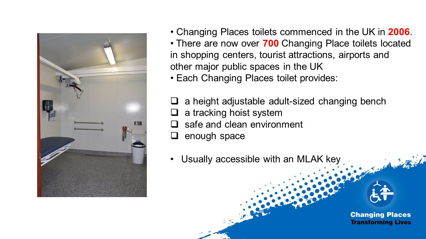 Changing Places toilets commenced in the UK in 2006.