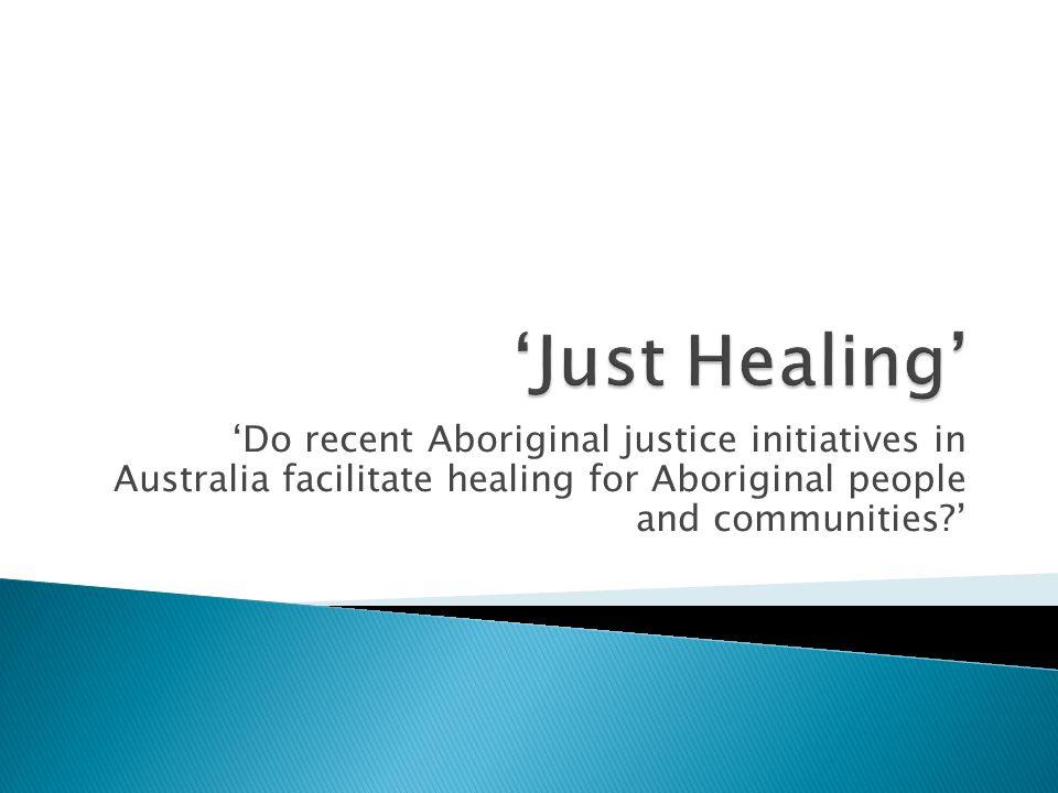 'Do recent Aboriginal justice initiatives in Australia facilitate healing for Aboriginal people and communities '