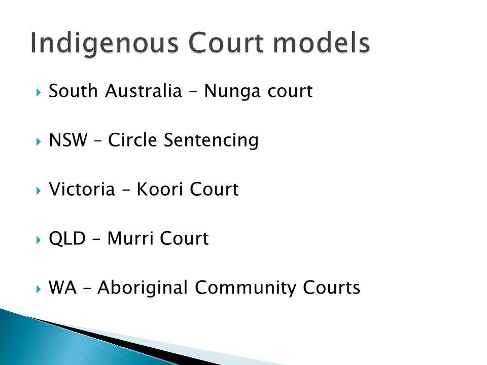  South Australia – Nunga court  NSW – Circle Sentencing  Victoria – Koori Court  QLD – Murri Court  WA – Aboriginal Community Courts