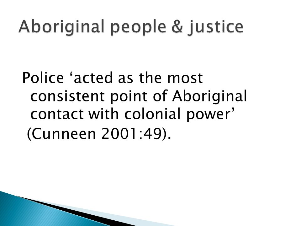 Police 'acted as the most consistent point of Aboriginal contact with colonial power' (Cunneen 2001:49).