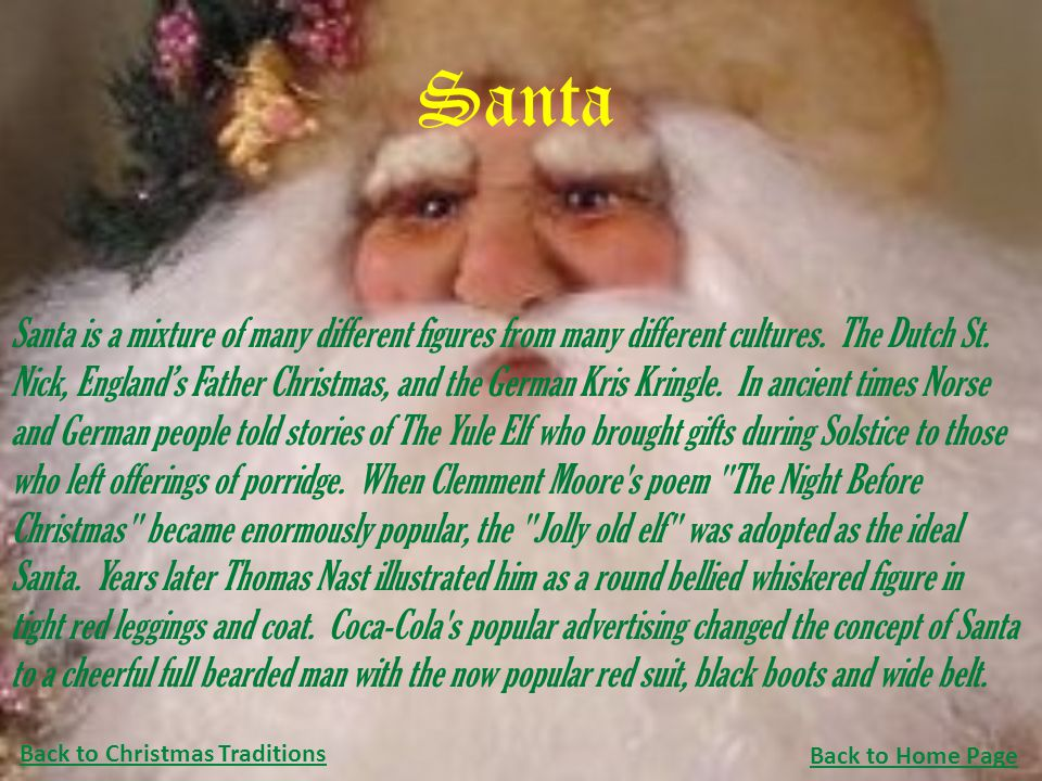 Santa Santa is a mixture of many different figures from many different cultures. The Dutch St. Nick, England's Father Christmas, and the German Kris K