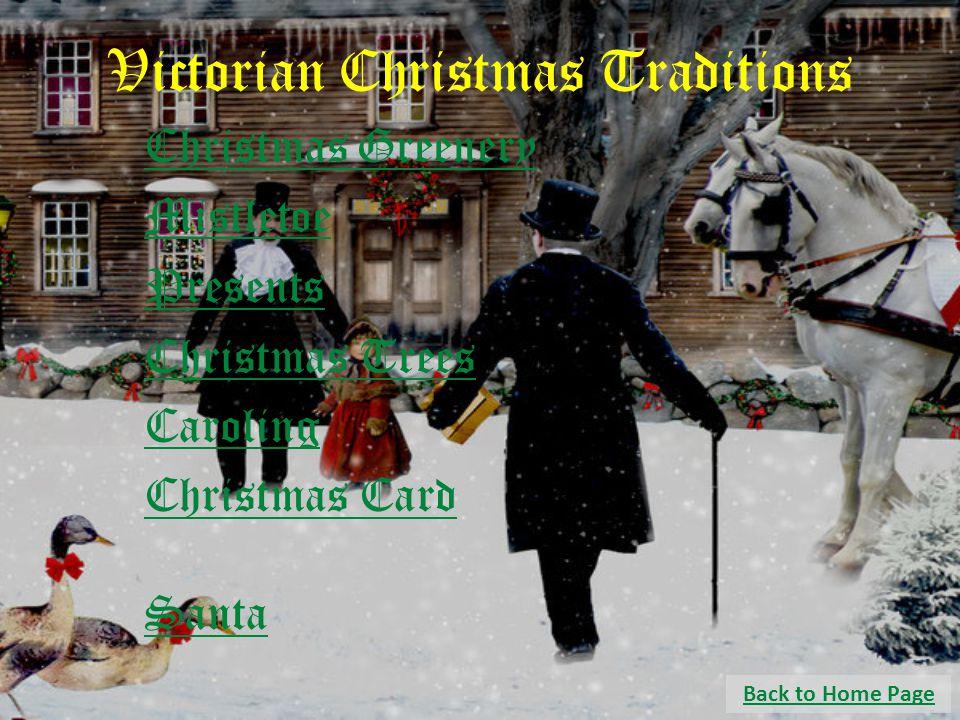 Victorian Christmas Traditions Christmas Greenery Presents Mistletoe Santa Christmas Card Caroling Christmas Trees Back to Home Page