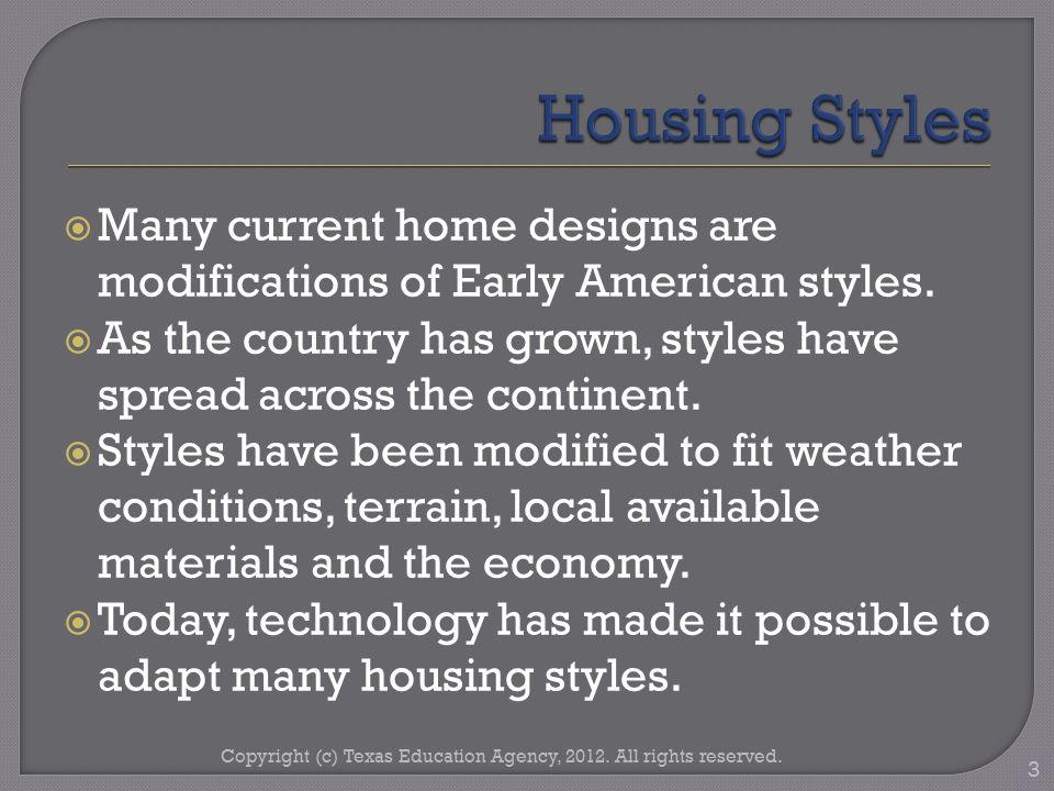  Many current home designs are modifications of Early American styles.