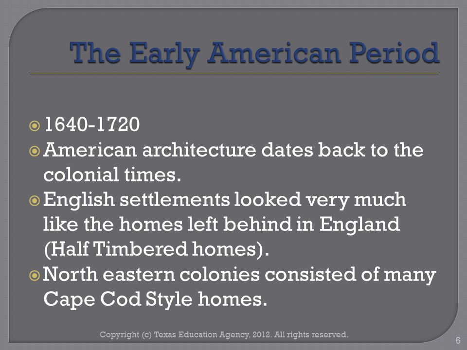  1640-1720  American architecture dates back to the colonial times.