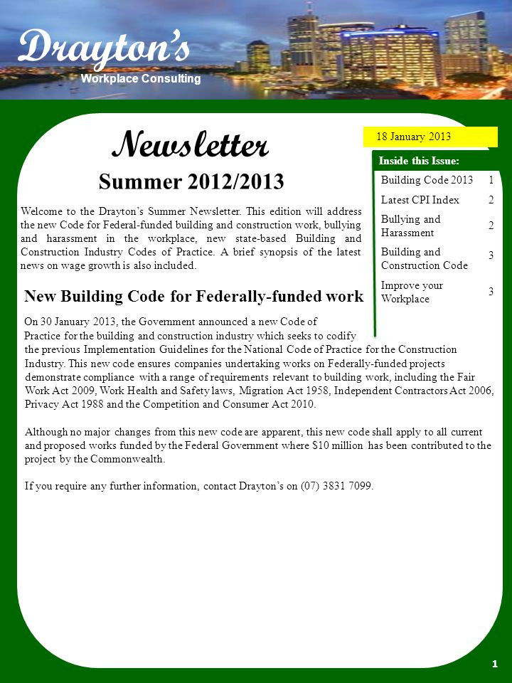 Newsletter 18 January 2013 Inside this Issue: Building Code 2013 Latest CPI Index Bullying and Harassment Building and Construction Code Improve your Workplace 1223312233 1 Summer 2012/2013 Welcome to the Drayton's Summer Newsletter.