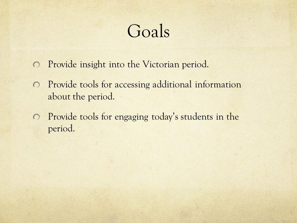Goals Provide insight into the Victorian period.