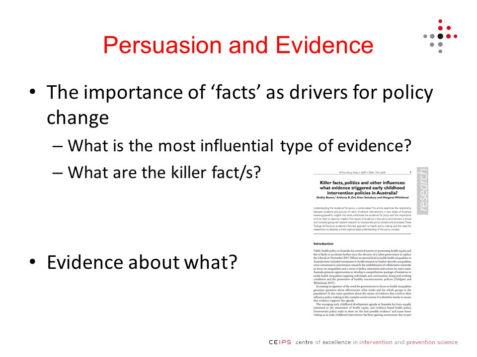 Persuasion and Evidence The importance of 'facts' as drivers for policy change – What is the most influential type of evidence.