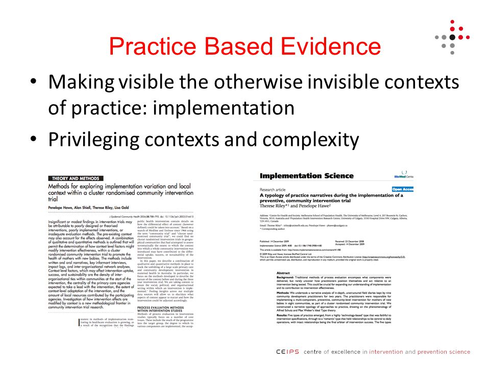 Practice Based Evidence Making visible the otherwise invisible contexts of practice: implementation Privileging contexts and complexity