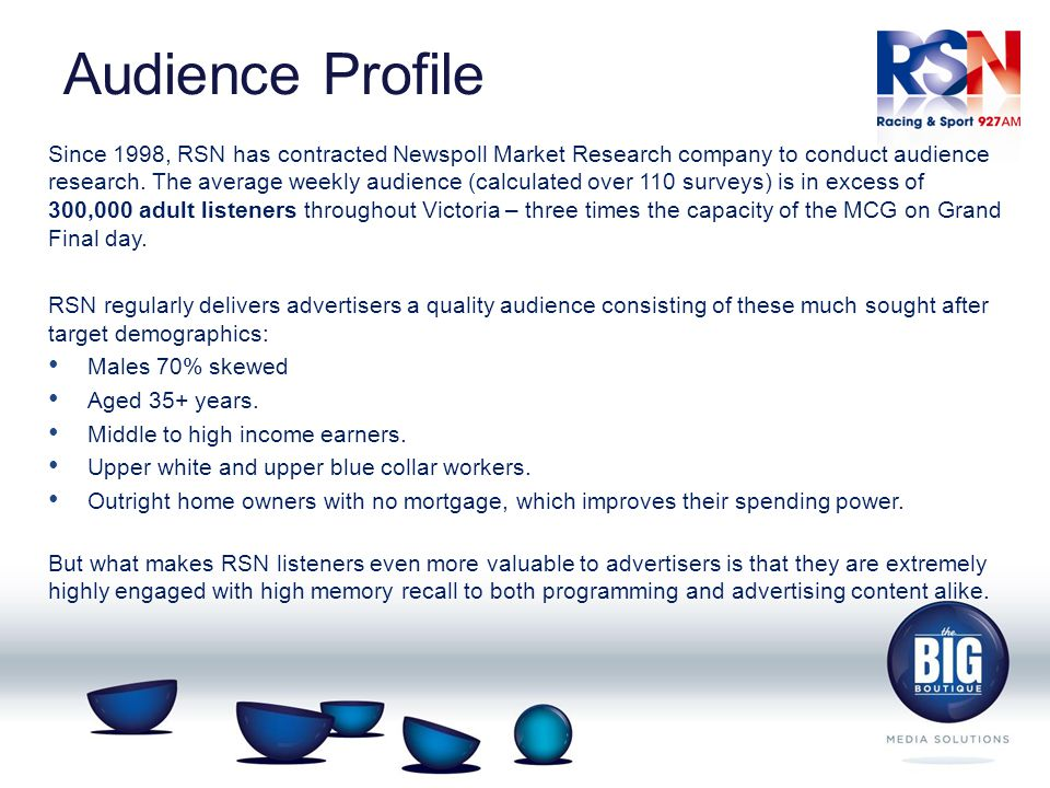 Audience Profile Since 1998, RSN has contracted Newspoll Market Research company to conduct audience research.