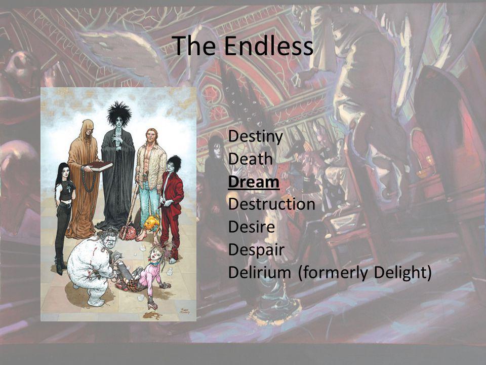 The Endless Destiny Death Dream Destruction Desire Despair Delirium (formerly Delight)